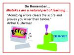 so remember mistakes are a natural part of learning