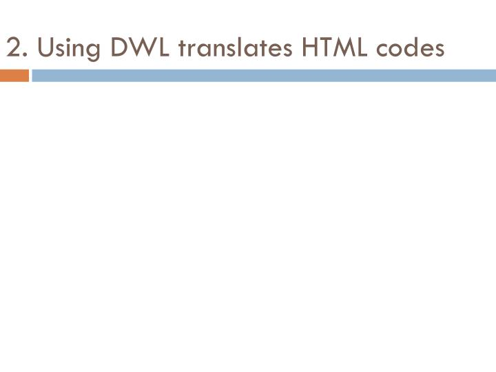 2. Using DWL translates HTML codes