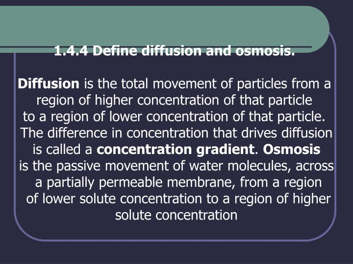 1.4.4 Define diffusion and osmosis.