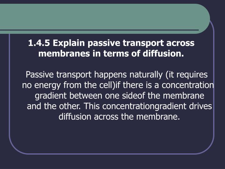 1.4.5 Explain passive transport across