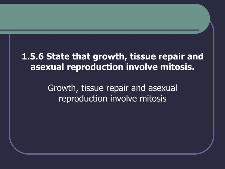 1.5.6 State that growth, tissue repair and