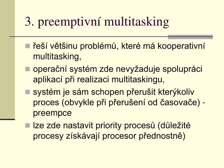 3. preemptivní multitasking