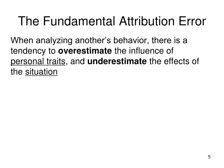 social psychology and fundamental attribution error This phenomena is what you call the fundamental attribution error  a study  conducted by social psychologists michael w morris and kaiping peng where  they.