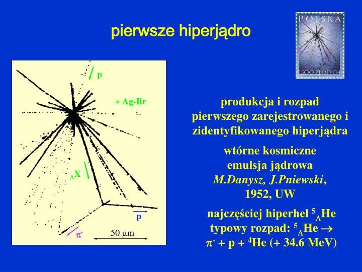produkcja i rozpad pierwszego zarejestrowanego i zidentyfikowanego hiperjądra
