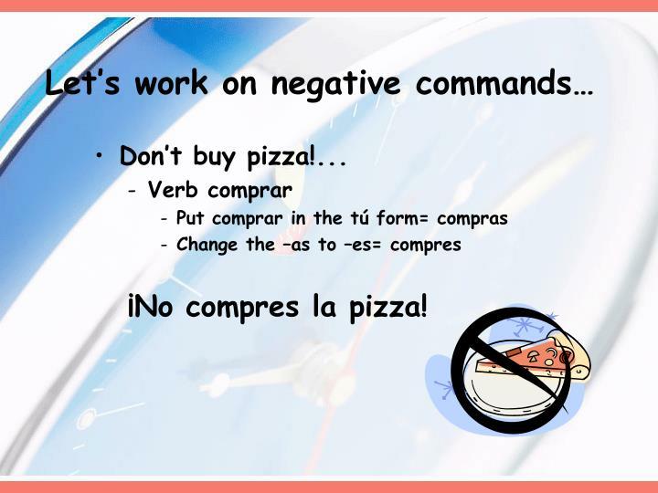 Let's work on negative commands…