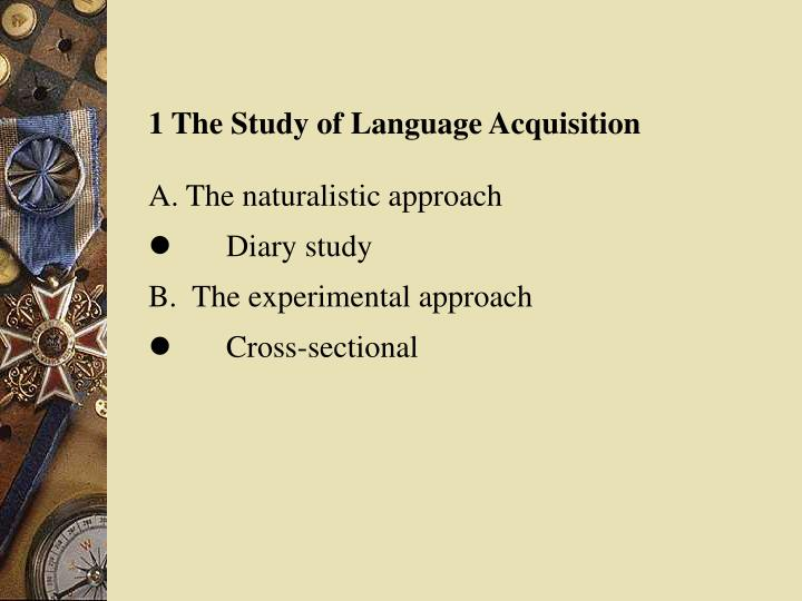 1 The Study of Language Acquisition