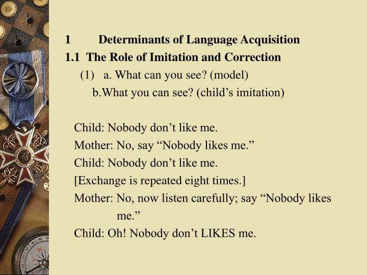 1         Determinants of Language Acquisition
