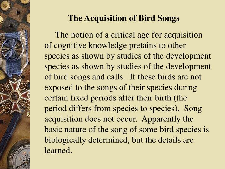 The Acquisition of Bird Songs