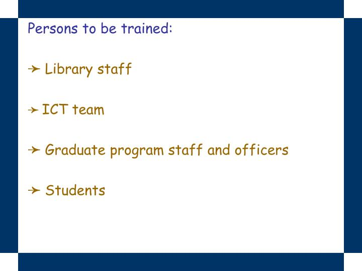 Persons to be trained: