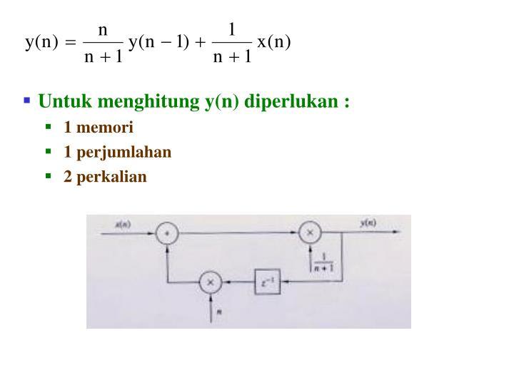 Untuk menghitung y(n) diperlukan :
