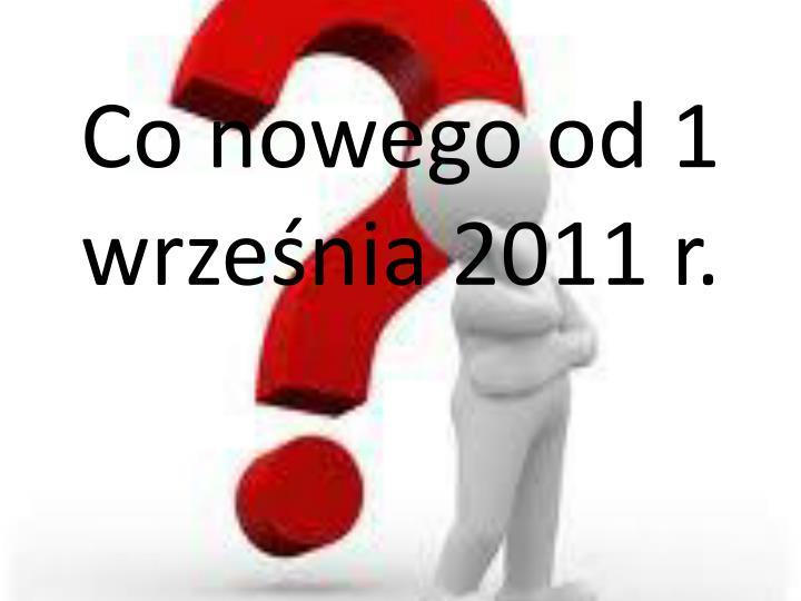 Co nowego od 1 września 2011 r.