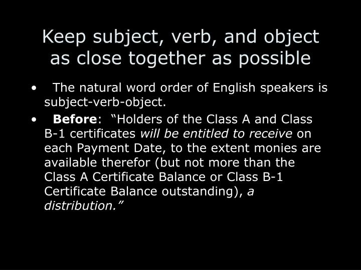 Keep subject, verb, and object as close together as possible