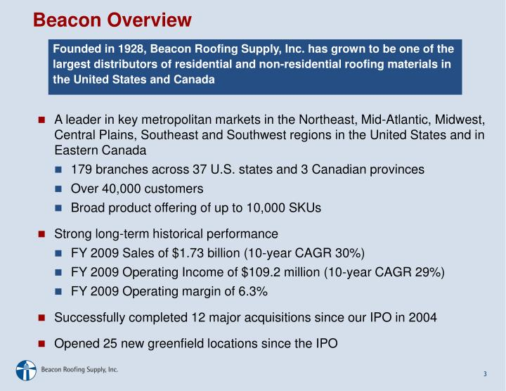 Founded in 1928, Beacon Roofing Supply, Inc. has grown to be one of the largest distributors of residential and non-residential roofing materials in the United States and Canada