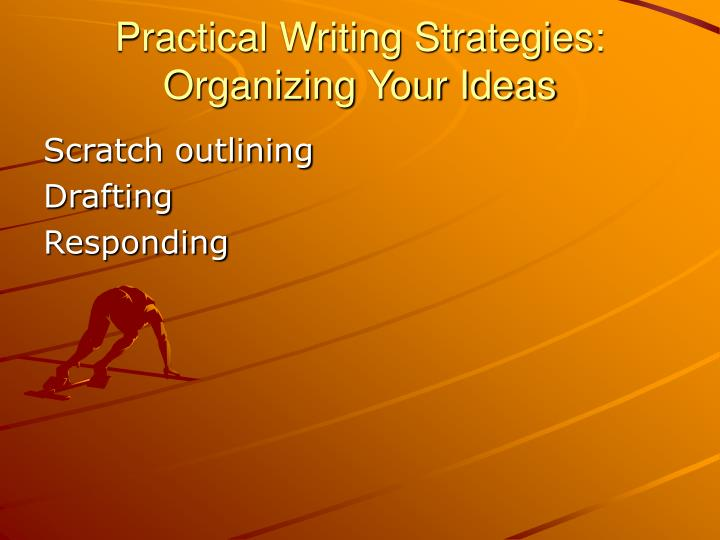 Practical Writing Strategies: Organizing Your Ideas