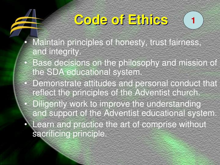 Maintain principles of honesty, trust fairness, and integrity.
