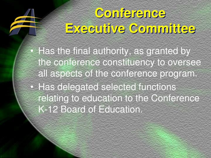 Has the final authority, as granted by the conference constituency to oversee all aspects of the conference program.
