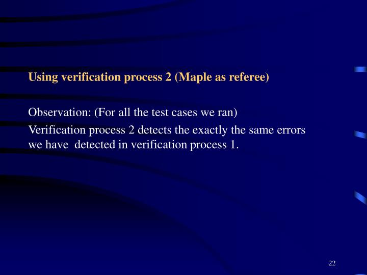 Using verification process 2 (Maple as referee)