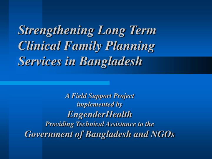 Strengthening Long Term Clinical Family Planning Services in Bangladesh