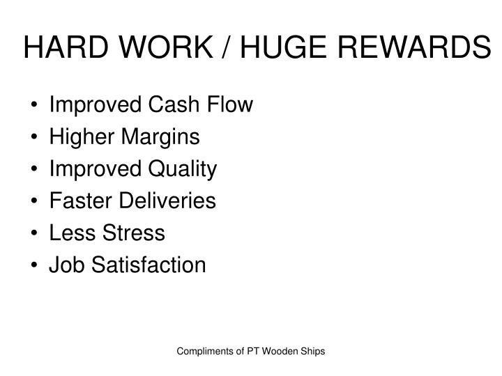 HARD WORK / HUGE REWARDS