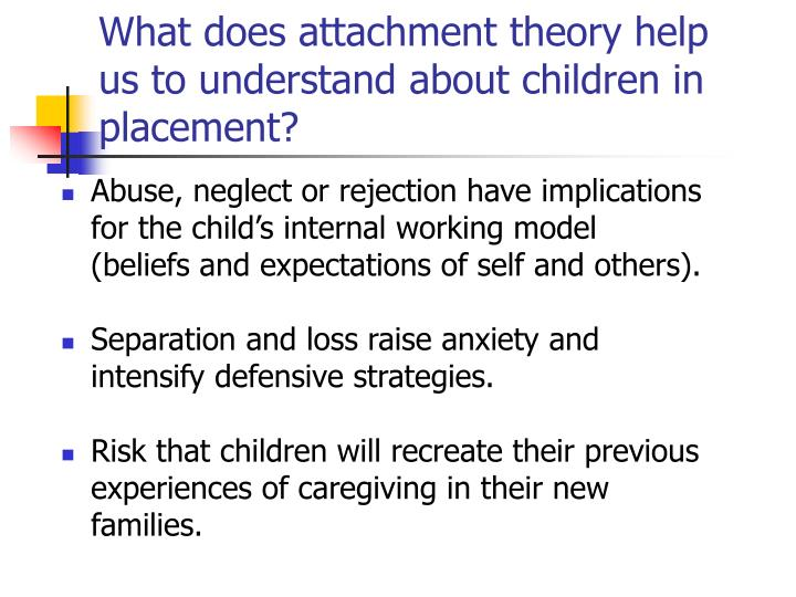What does attachment theory help us to understand about children in placement?