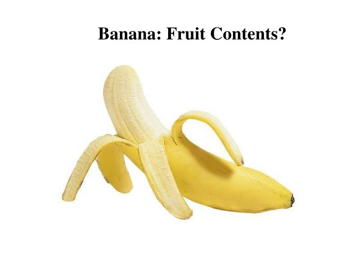Banana: Fruit Contents?