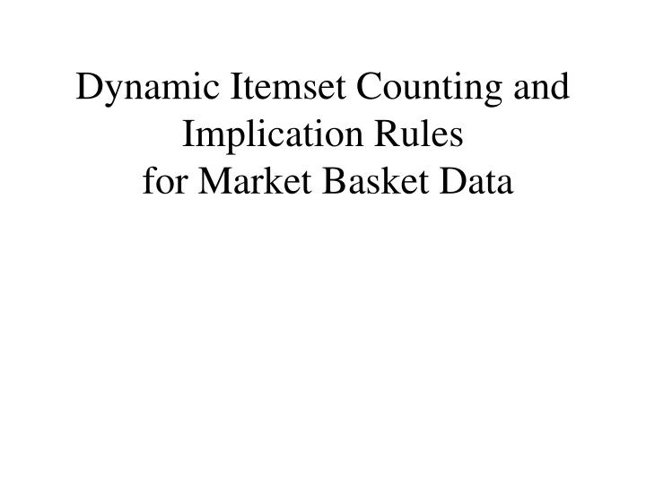 dynamic itemset counting and implication rules for market basket data
