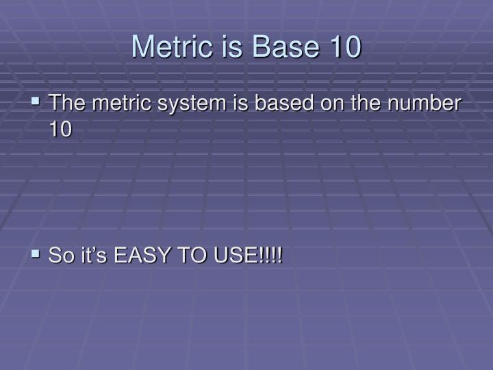 Metric is Base 10