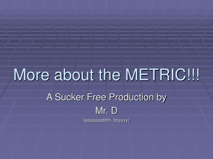 More about the metric