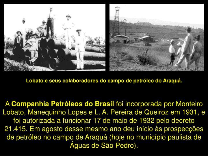 Lobato e seus colaboradores do campo de petróleo do Araquá.