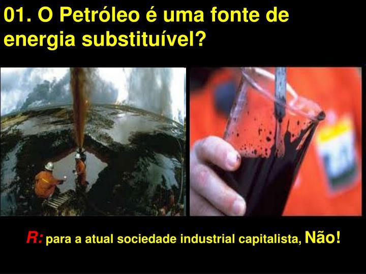 01. O Petróleo é uma fonte de energia substituível?