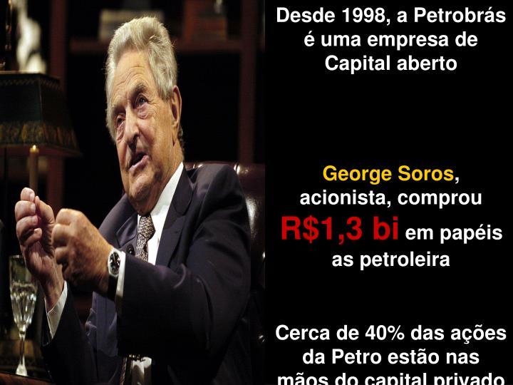 Desde 1998, a Petrobrás é uma empresa de Capital aberto