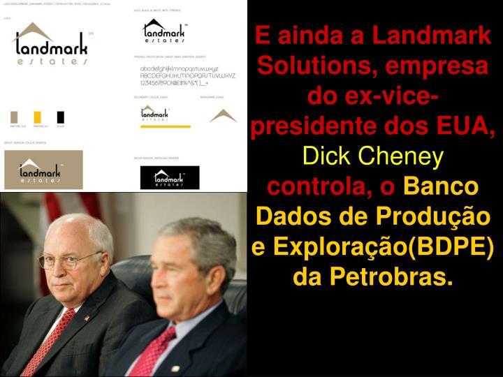 E ainda a Landmark Solutions, empresa do ex-vice-presidente dos EUA,