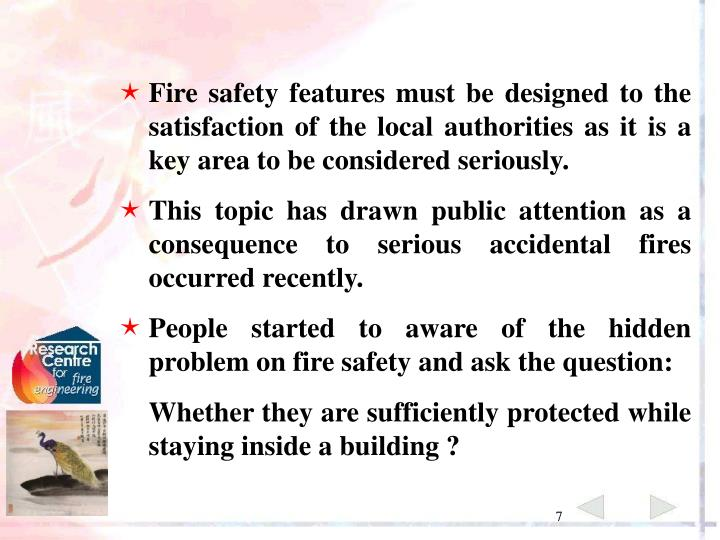 Fire safety features must be designed to the satisfaction of the local authorities as it is a key area to be considered seriously.