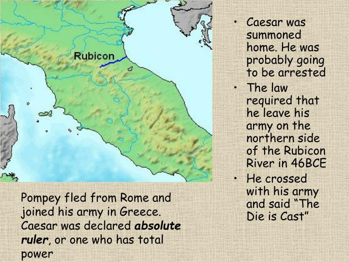 Caesar was summoned home. He was probably going to be arrested