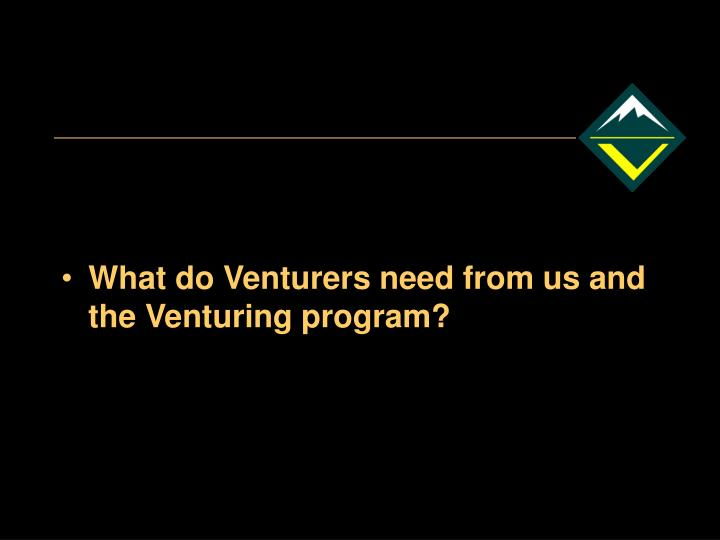What do Venturers need from us and the Venturing program?