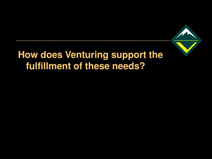 How does Venturing support the fulfillment of these needs?