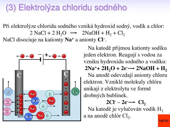 Při elektrolýze chloridu sodného vzniká hydroxid sodný, vodík a chlor: