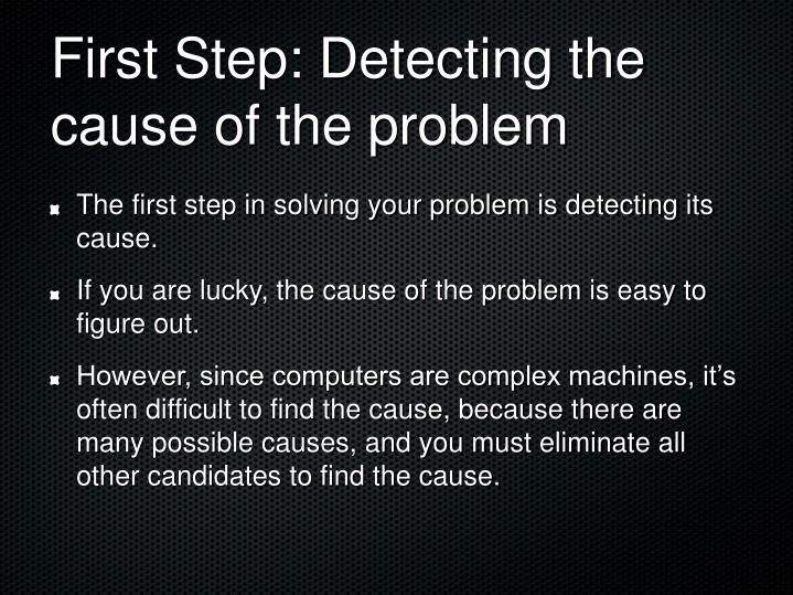 First step detecting the cause of the problem