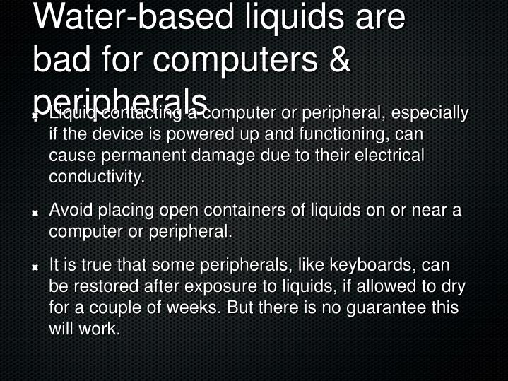 Water-based liquids are bad for computers & peripherals
