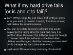 what if my hard drive fails or is about to fail