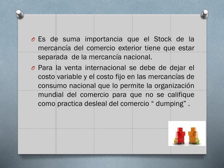 Es de suma importancia que el Stock de la mercancía del comercio exterior tiene que estar separada  de la mercancía nacional.