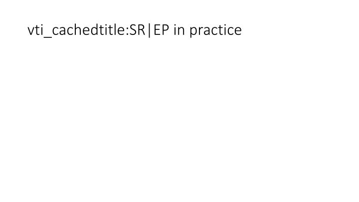 vti_cachedtitle:SR|EP in practice