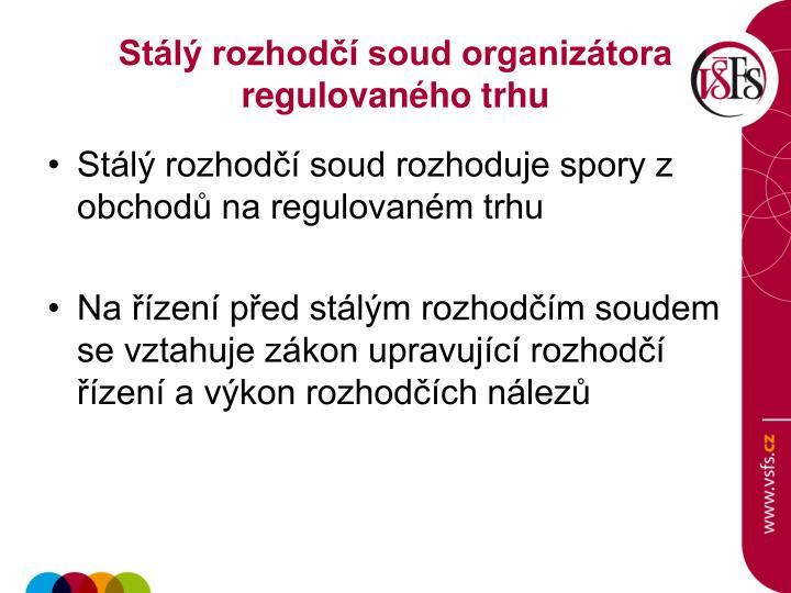Stálý rozhodčí soud organizátora regulovaného trhu