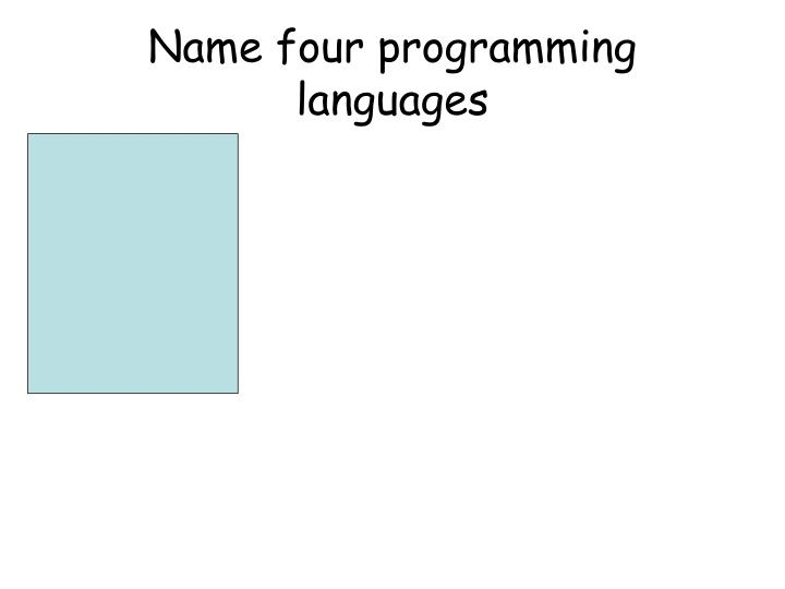 Name four programming languages