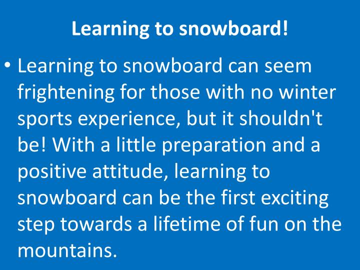 Learning to snowboard!