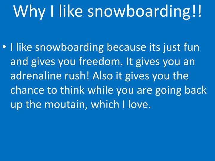 Why I like snowboarding!!