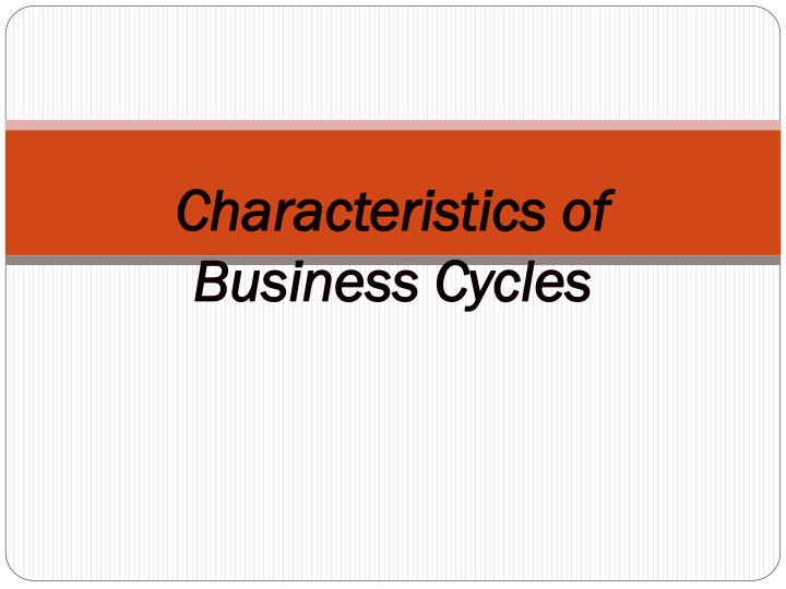 Characteristics of Business Cycles