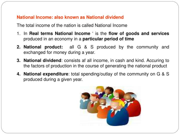 National Income: also known as National dividend