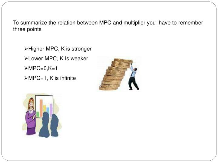 To summarize the relation between MPC and multiplier you  have to remember three points