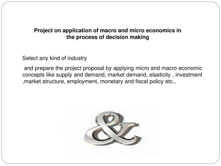 Project on application of macro and micro economics in the process of decision making